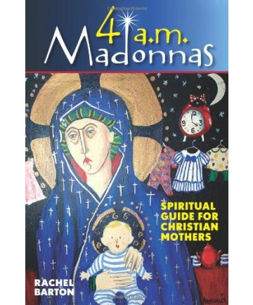 4 a.m. Madonnas: Spiritual Guide for Christian Mothers