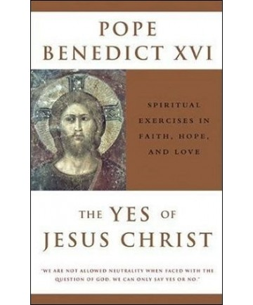 Yes of Jesus Christ: Spiritual Exercises in Faith, Hope, And Love