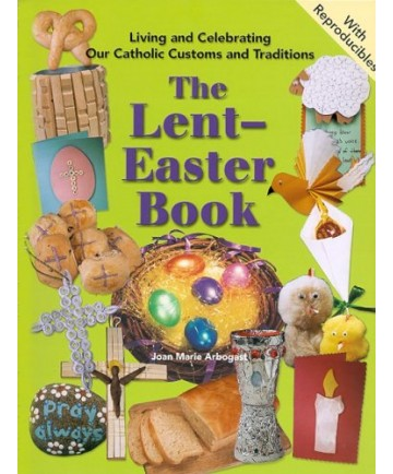 Lent-Easter Book: Living and Celebrating Our Catholic Customs and Traditions