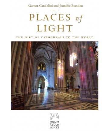 Places of Light: The Gift of Cathedrals to the World