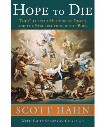 Hope to Die: The Christian Meaning of Death and the Resurrection of the Body