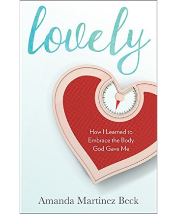 Lovely: How I Learned to Embrace the Body God Gave Me