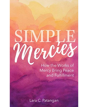 Simple Mercies: How the Works of Mercy Bring Peace and Fulfillment
