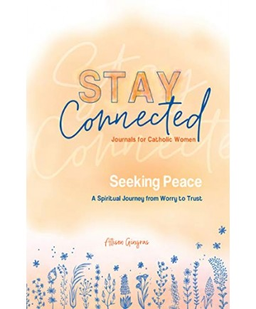 Stay Connected #5: Seeking Peace: A Spiritual Journey from Worry to Trust