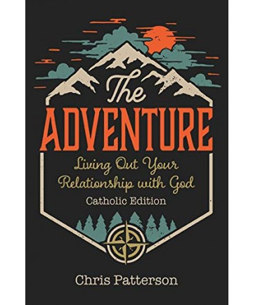 Adventure: Living Out Your Relationship with God (Catholic Edition)
