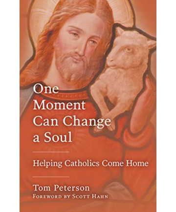One Moment Can Change a Soul: Helping Catholics Come Home