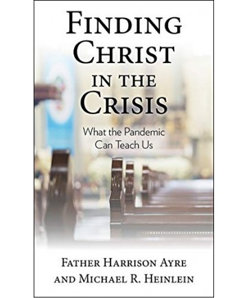 Finding Christ in the Crisis: What the Pandemic Can Teach Us