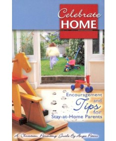 """Celebrate Home"""" Encouragement and Tips for Stay-at-Home Parents"""