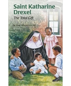 Encounter the Saints Series #15 - St Katharine Drexel: The Total Gift