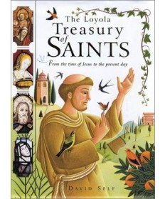 Loyola Treasury of Saints: From the Time of Jesus to the Present Day
