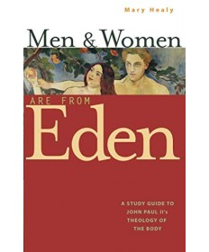 Men & Women are From Eden: A Study Guide to John Paul II's Theology of the Body