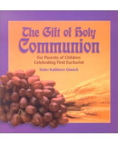 Gift of Holy Communion: For Parents of Children Celebrating First Eucharist