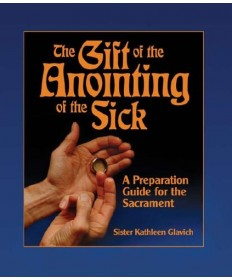 Gift of the Anointing of the Sick: A Preparation Guide for the Sacrament