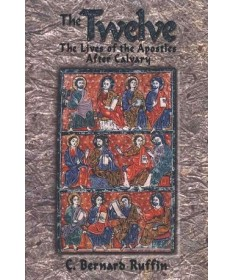 The Twelve: The Lives of the Apostles After Calvary