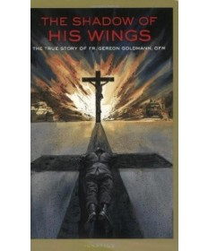 The Shadow of His Wings: The True Story of Fr Gereon Goldmann, OFM