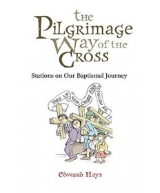 Pilgrimage Way Of The Cross: Stations On Our Baptismal Journey