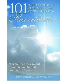 101 Inspirational Stories of the Sacrament of Reconcilation