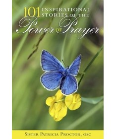 101 Inspirational Stories of the Power of Prayer