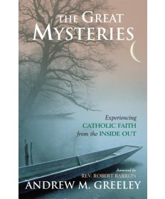 Great Mysteries: Experiencing Catholic Faith from the Inside Out