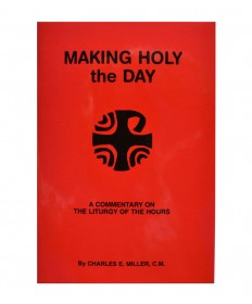 Making Holy the Day: A Commentary on the Liturgy of the Hours