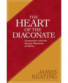 Heart of the Diaconate: Communion with the Servant Mysteries of Christ
