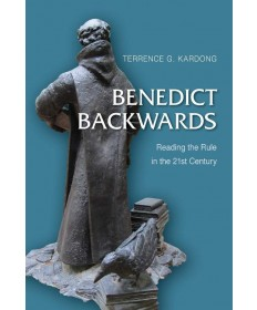 Benedict Backwords: Reading the Rule in the 21st Century