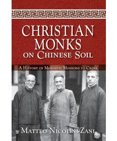 Christian Monks on Chinese Soil: A History of Monastic Missions to China
