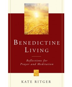 Benedictine Living: Reflections for Prayer and Meditation