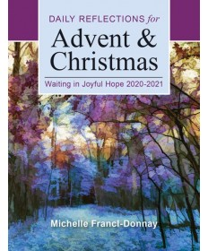Daily Reflections for Advent & Christmas 2020-2021: Waiting in Joyful Hope