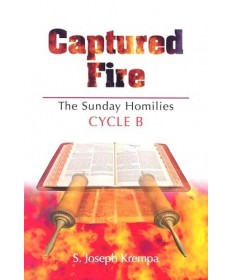 Captured Fire: The Sunday Homilies Cycle B