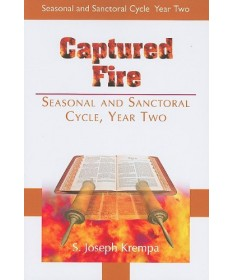 Captured Fire: The New Daily Homilies: Seasonal and Sanctoral Year Two