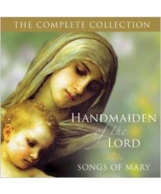 Handmaiden of the Lord: Songs of Mary (Double CD) - The Complete Collection