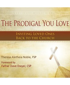 Prodigal You Love: Inviting Loved Ones Back to the Church