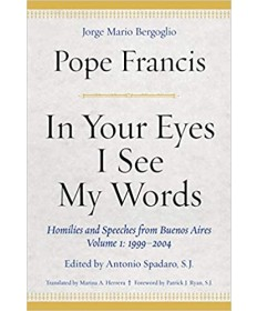 In Your Eyes I See My Words: Homilies and Speeches from Buenos Aires, Volume 1