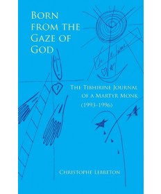 Born from the Gaze of God: The Tibhirine Journal of a Martyr Monk (1993-1996)