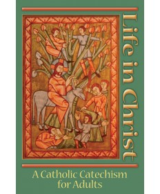 Life in Christ: A Catholic Catechism for Adults