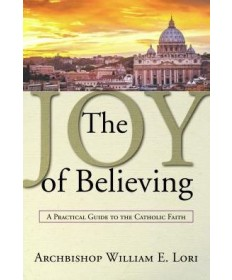 Joy of Believing: A Practical Guide to the Catholic Faith