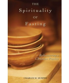 Spirituality of Fasting: Rediscovering a Christian Practice