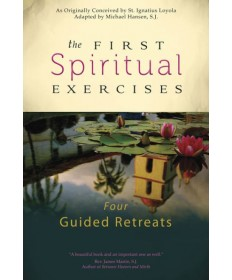 First Spiritual Excercises: Four Guided Retreats