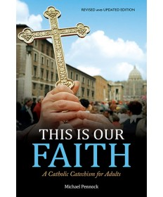 This Is Our Faith: A Catholic Catechism for Adults (Revised and Updated Edition)