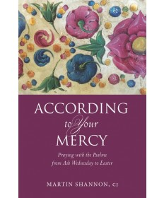 According to Your Mercy: Praying with the Psalms from Ash Wednesday to Easter