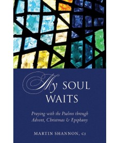 My Soul Waits: Praying with the Psalms through Advent, Christmas & Epiphany