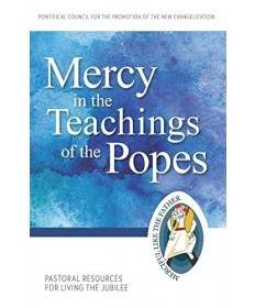 Pastoral Resources for Living the Jubilee: Mercy in the Teachings of the Popes