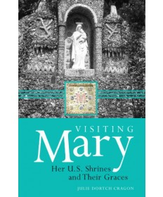 Visiting Mary: Her U.S. Shrines and Their Graces