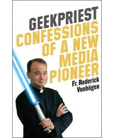Geekpriest: Confessions of a New Media Pioneer