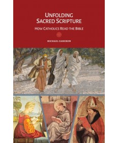 Unfolding Sacred Scripture: How Catholics Read the Bible