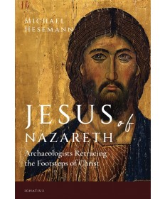 Jesus of Nazareth: Archaelogists Retracing the Footsteps of Christ