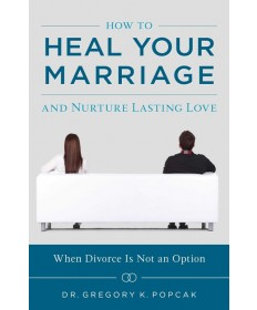 How to Heal Your Marriage and Nurture Lasting Love