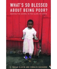 What's So Blessed about Being Poor? Seeking the Gospel in the Slums of Kenya