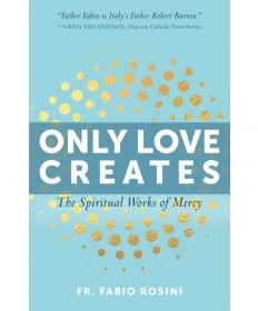Only Love Creates: Spiritual Works of Mercy